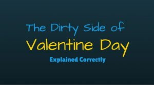The Dirty Side of Valentine Day Explained Correctly
