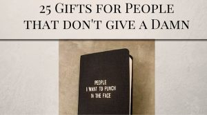 25 Gifts for People that don't give a Damn