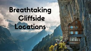 Cliffside Places That Will Give You Plenty of Chills (8 Photos)